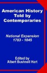 American History Told by Contemporaries: National Expansion 1873 - 1845 - Albert Bushnell Hart