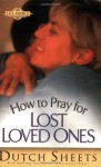 How to Pray for Lost Loved Ones (Life Points Series) - Dutch Sheets, David Webb, Wil Simon, Robert Williams