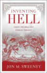 Inventing Hell: Dante, the Bible and Eternal Torment - Jon M. Sweeney
