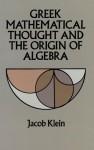 Greek Mathematical Thought and the Origin of Algebra (Dover Books on Mathematics) - Jacob Klein, Eva Brann