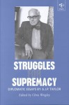 Struggles for Supremacy: Diplomatic Essays - A.J.P. Taylor, Chris Wrigley