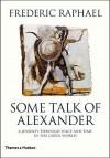 Some Talk of Alexander - Frederic Raphael