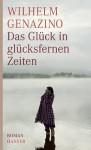 Das Glück in glücksfernen Zeiten: Roman (German Edition) - Wilhelm Genazino