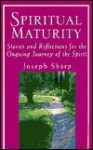 Spiritual Maturity: Stories and Reflections for the Ongoing Journey of the Spirit - Joseph Sharp, M. Scott Peck