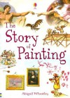 The Story of Painting - Abigail Wheatley, Janis Riley, Uwe Mayer