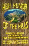 HIGH HUMOR OF THE HILLS - History's Largest Collection Of True Appalachian Folk Humor - J.B. Turner