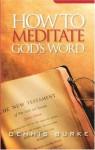 How to Meditate God's Word - Dennis Burke