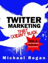 Twitter Marketing That Doesn't Suck (Vol. 1 of the Punk Rock Marketing Collection) - Michael Rogan, Steve Ure