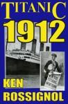 Titanic 1912 - Ken Rossignol
