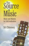 The Source Of Music: Music And Mantra For Self Realisation - Sri Chinmoy
