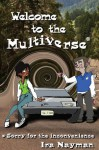 Welcome to the Multiverse (Sorry for the Inconvenience) - Ira Nayman