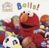 Balls! (Sesame Street® Elmos World(TM)) - John E. Barrett