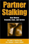 Partner Stalking: How Women Respond, Cope, and Survive (Springer Series on Family Violence) - TK Logan, Jennifer Cole, Lisa Shannon, Robert Walker