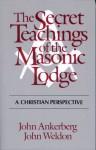 The Secret Teachings of the Masonic Lodge - John Ankerberg, John Weldon