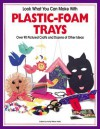 Look at What You Can Make with Plastic-Foam Trays - Kelly Milner Halls