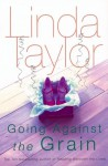 Going Against the Grain - Linda Taylor