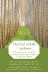 The End-of-Life Handbook: A Compassionate Guide to Connecting with and Caring for a Dying Loved One - David B. Feldman, S. Andrew Lasher, Ira Byock