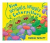 Five Wriggly, Wiggly Caterpillars. Illustrated by Debbie Tarbett - Debbie Tarbett