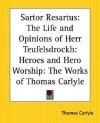 Sartor Resartus: The Life and Opinions of Herr Teufelsdrockh: Heroes and Hero Worship: The Works of Thomas Carlyle - Thomas Carlyle