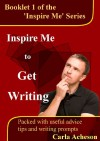 Inspire Me To Get Writing (Writing Fiction) - Carla Acheson