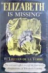 'Elizabeth Is Missing' Or, Truth Triumphant: An Eighteenth Century Mystery - Lillian de la Torre