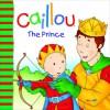Caillou: The Prince - Joceline Sanschagrin, Pierre Brignaud
