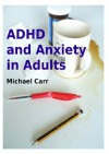 ADHD and Anxiety in Adults - Michael Carr