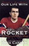 Our Life with the Rocket: The Maurice Richard Story - Roch Carrier