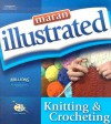 Maran Illustrated Knitting and Crocheting - maranGraphics Development Group