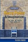 Harry Potter & Imagination: The Way Between Two Worlds - Travis Prinzi