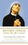 Mother Teresa: Come Be My Light: The revealing private writings of the Nobel Peace Prize winner - Mother Teresa, Brian Kolodiejchuk