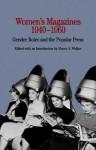 Women's Magazines, 1940-1960: Gender Roles and the Popular Press - Nancy Walker