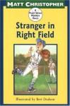 Stranger in Right Field - Matt Christopher