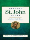 Meeting St. John Today: Understanding the Man, His Mission, and His Message - Daniel J. Harrington S.J.