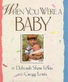 When You Were a Baby - Deborah Shaw Lewis, Gregg Lewis