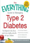 The Everything Guide to Managing Type 2 Diabetes: From Diagnosis to Diet, All You Need to Live a Healthy, Active Life with Type 2 Diabetes - Find Out What ... Discover the Latest Treatments (Everything®) - Paula Ford-Martin, Jason Baker
