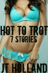 Hot To Trot: 7 Stories - JT Holland