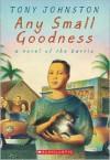 Any Small Goodness: A Novel of the Barrio - Tony Johnston, Raúl Colón
