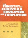 The Ministry of Christian Education and Formation: A Practical Guide for Your Congregation - Discipleship Resources, Mary Alice Gran, Susan Hay