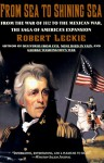From Sea to Shining Sea: From the War of 1812 to the Mexican War; The Saga of America's Expansion - Robert Leckie