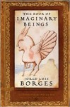 The Book of Imaginary Beings - Jorge Luis Borges, Andrew Hurley, Peter Sís, Margarita Guerrero