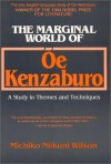 The Marginal World of OE Kenzaburo: A Study of Themes and Techniques - Michiko Niikuni Wilson, Kenzaburō Ōe