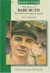 The Story Of Babe Ruth: Baseball's Greatest Legend (Famous Lives) - Lisa Eisenberg