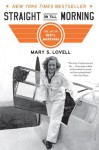 Straight on Till Morning: The Life of Beryl Markham - Mary S. Lovell
