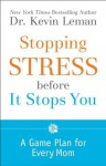 Stopping Stress before It Stops You: A Game Plan for Every Mom - Kevin Leman