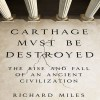 Carthage Must Be Destroyed: The Rise and Fall of an Ancient Civilization - Richard Miles, Grover Gardner