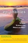 Epiphanies: Where Science and Miracles Meet - Ann Jauregui, Huston Smith