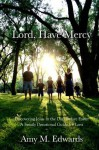 Lord, Have Mercy - Amy Edwards