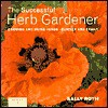 Country Living Gardener The Successful Herb Gardener: Growing and Using Herbs--Quickly and Easily - Sally Roth, Country Living Gardener