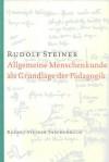 Allgemeine Menschenkunde als Grundlage der Pädagogik - Rudolf Steiner